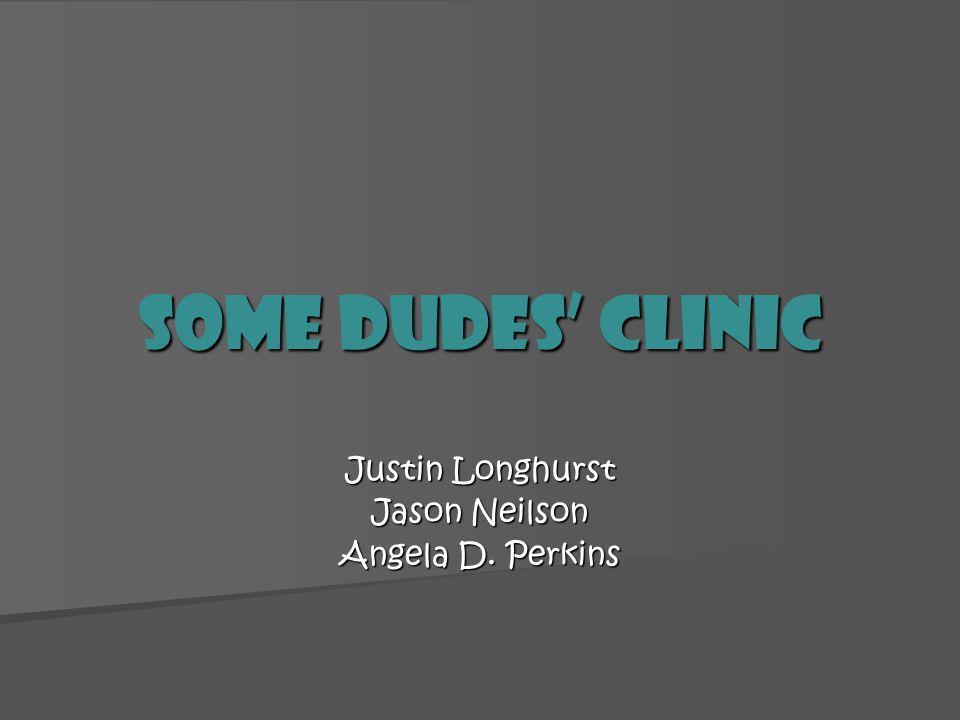 Some Dudes Clinic Justin Longhurst Jason Neilson Angela D. Perkins