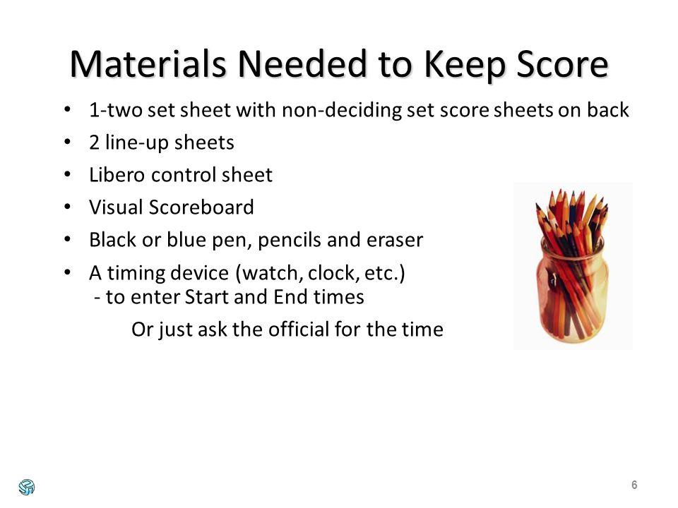 7 Deciding set score sheet Deciding set score sheet Libero Control sheet Line-up sheet for each team Two set score sheet
