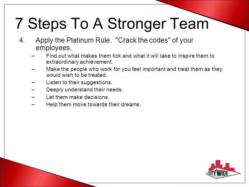 7 Steps To A Stronger Team 4.Apply the Platinum Rule.