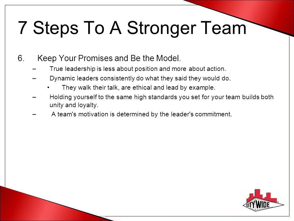 7 Steps To A Stronger Team 6.Keep Your Promises and Be the Model.