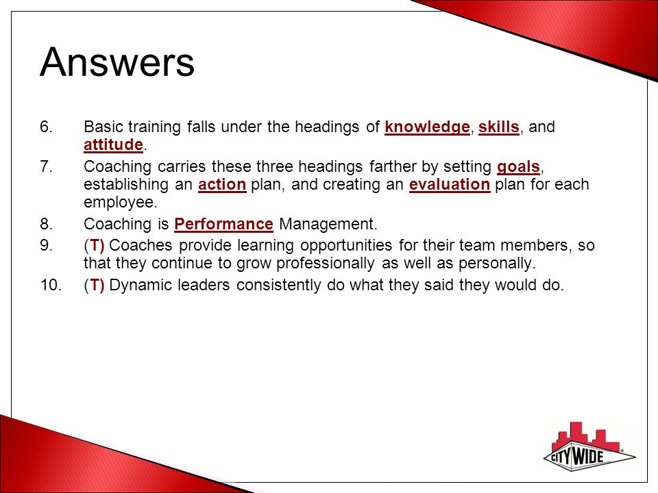 Answers 6.Basic training falls under the headings of knowledge, skills, and attitude.