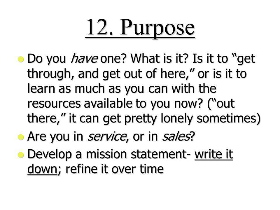12. Purpose Do you have one. What is it.
