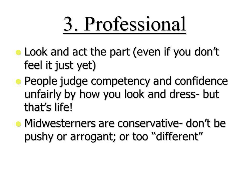 3. Professional Look and act the part (even if you dont feel it just yet) Look and act the part (even if you dont feel it just yet) People judge compe