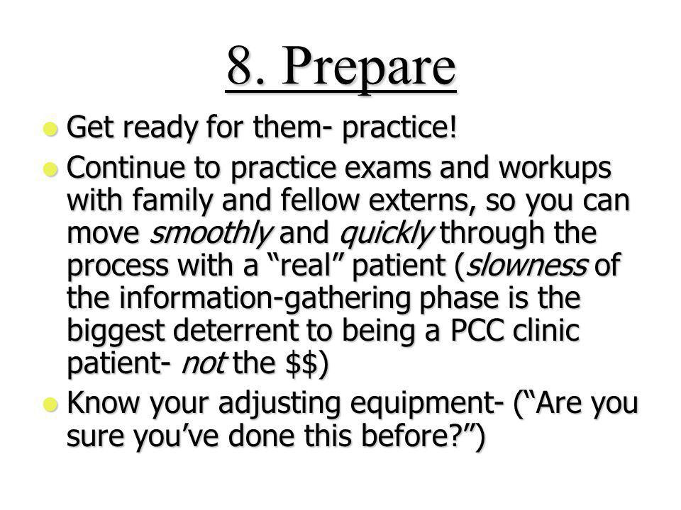 8.Prepare Get ready for them- practice. Get ready for them- practice.