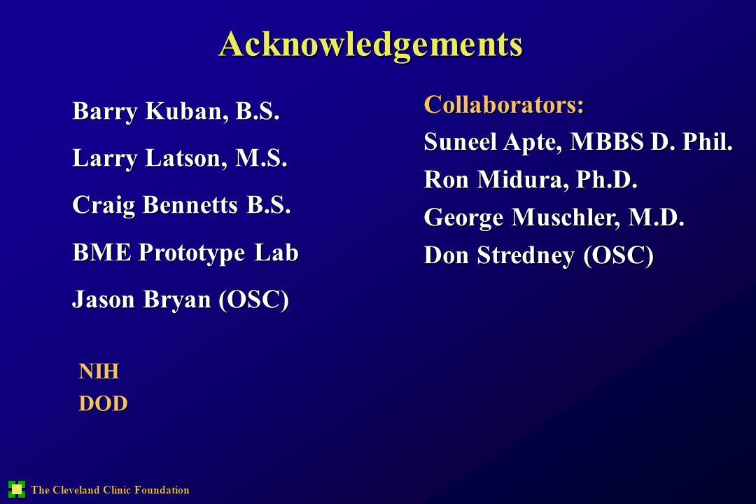 The Cleveland Clinic Foundation Acknowledgements Barry Kuban, B.S. Larry Latson, M.S. Craig Bennetts B.S. BME Prototype Lab Jason Bryan (OSC) Collabor