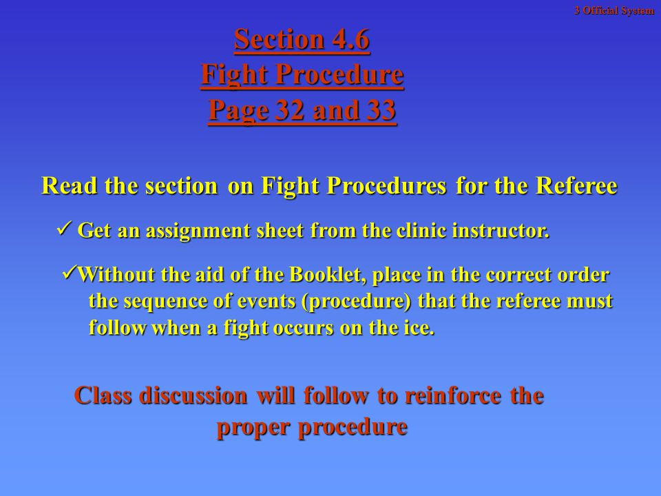 Section 4.6 Fight Procedure Page 32 and 33 Read the section on Fight Procedures for the Referee Get an assignment sheet from the clinic instructor.