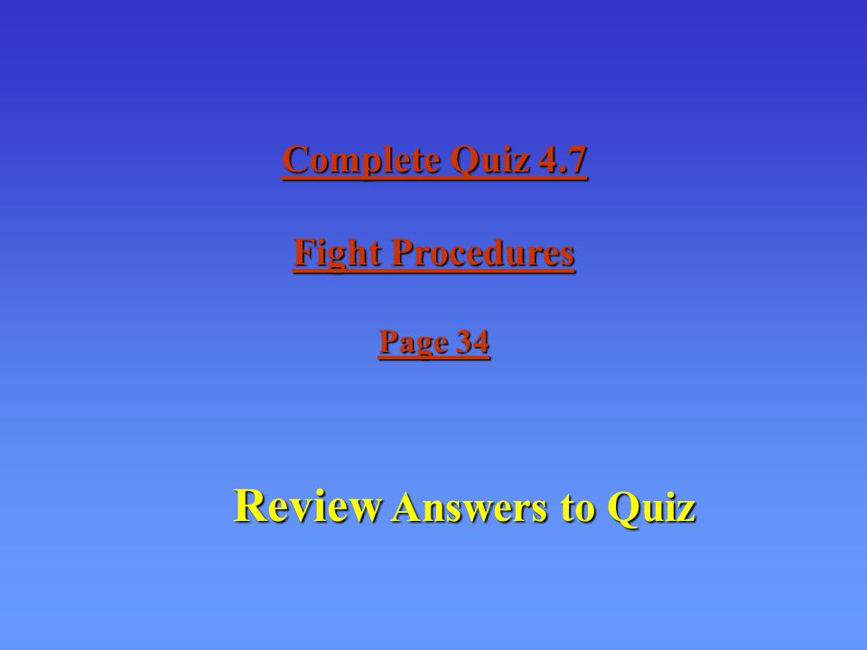 Complete Quiz 4.7 Fight Procedures Page 34 Review Answers to Quiz