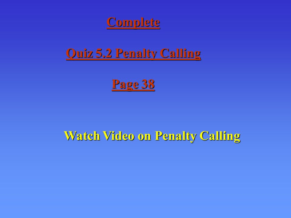 Complete Quiz 5.2 Penalty Calling Page 38 Watch Video on Penalty Calling
