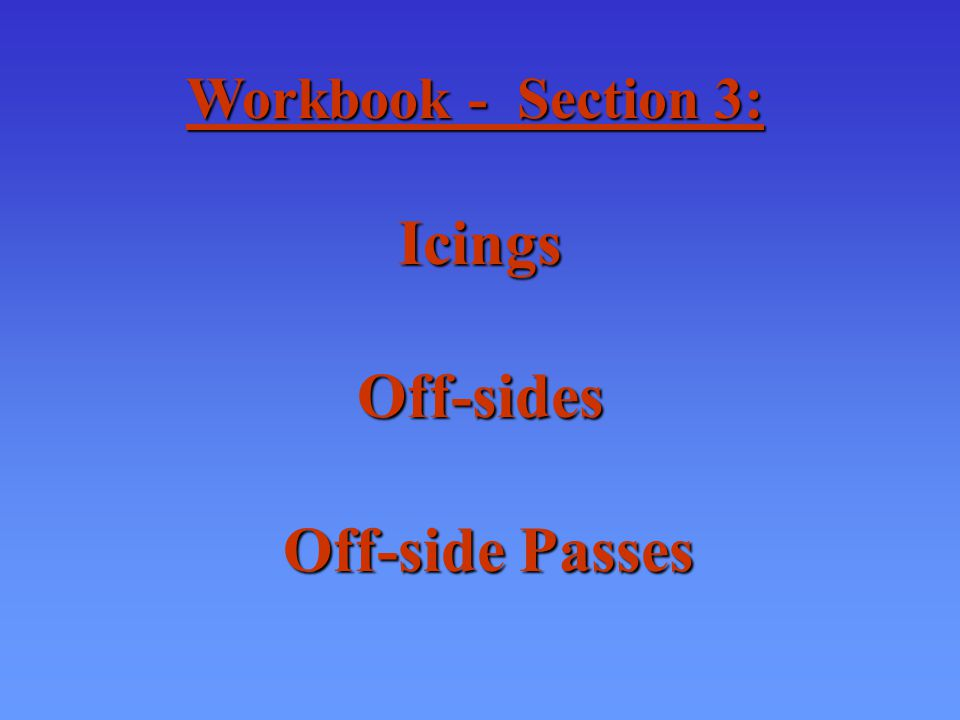 Workbook - Section 3: IcingsOff-sides Off-side Passes Off-side Passes