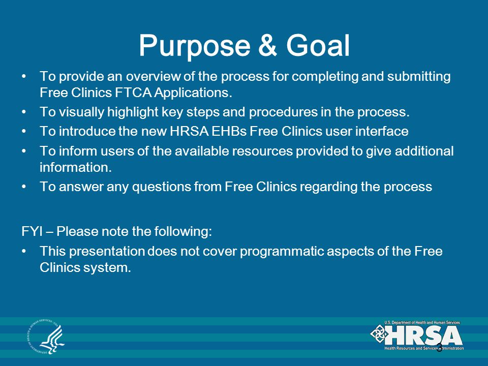 Purpose & Goal To provide an overview of the process for completing and submitting Free Clinics FTCA Applications.