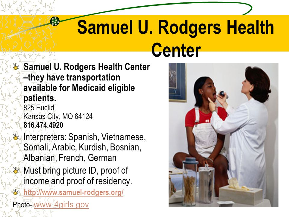 Samuel U. Rodgers Health Center Samuel U. Rodgers Health Center –they have transportation available for Medicaid eligible patients. 825 Euclid Kansas