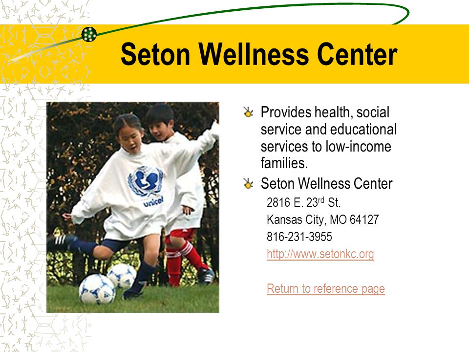 Seton Wellness Center Provides health, social service and educational services to low-income families.