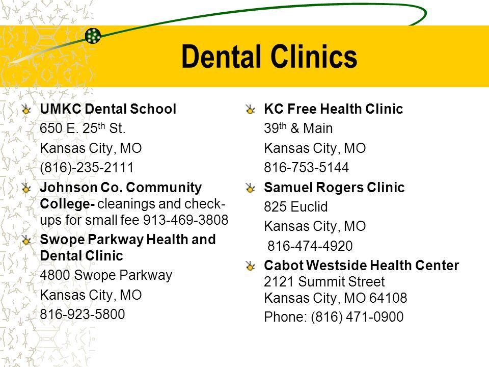 Dental Clinics UMKC Dental School 650 E. 25 th St. Kansas City, MO (816)-235-2111 Johnson Co. Community College- cleanings and check- ups for small fe