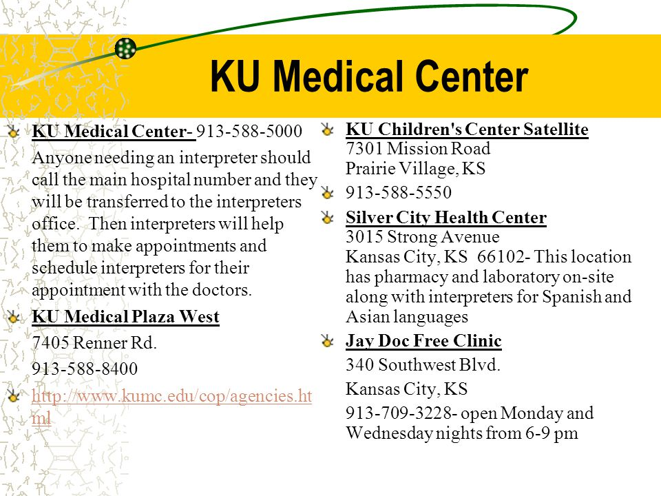 KU Medical Center KU Medical Center- 913-588-5000 Anyone needing an interpreter should call the main hospital number and they will be transferred to the interpreters office.