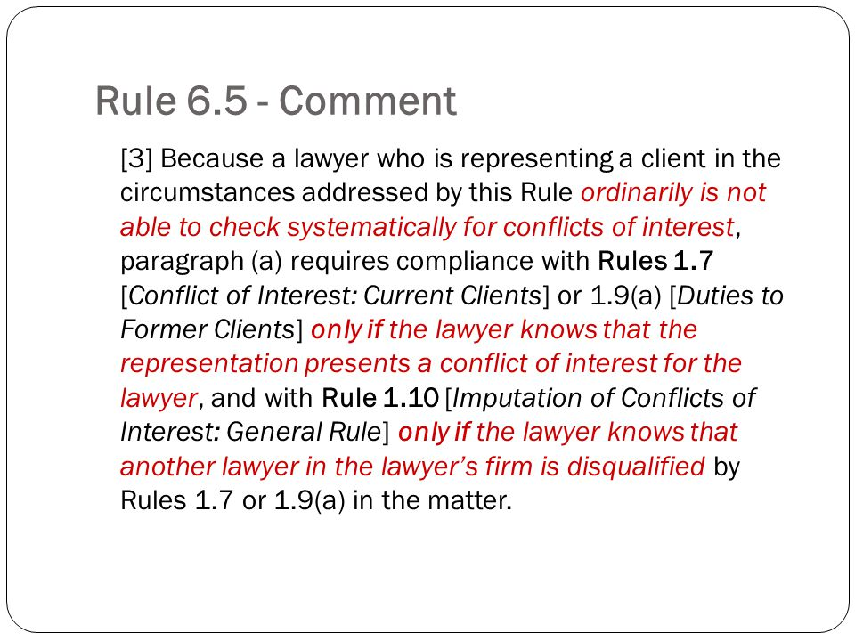 Rule 6.5 - Comment [3] Because a lawyer who is representing a client in the circumstances addressed by this Rule ordinarily is not able to check syste