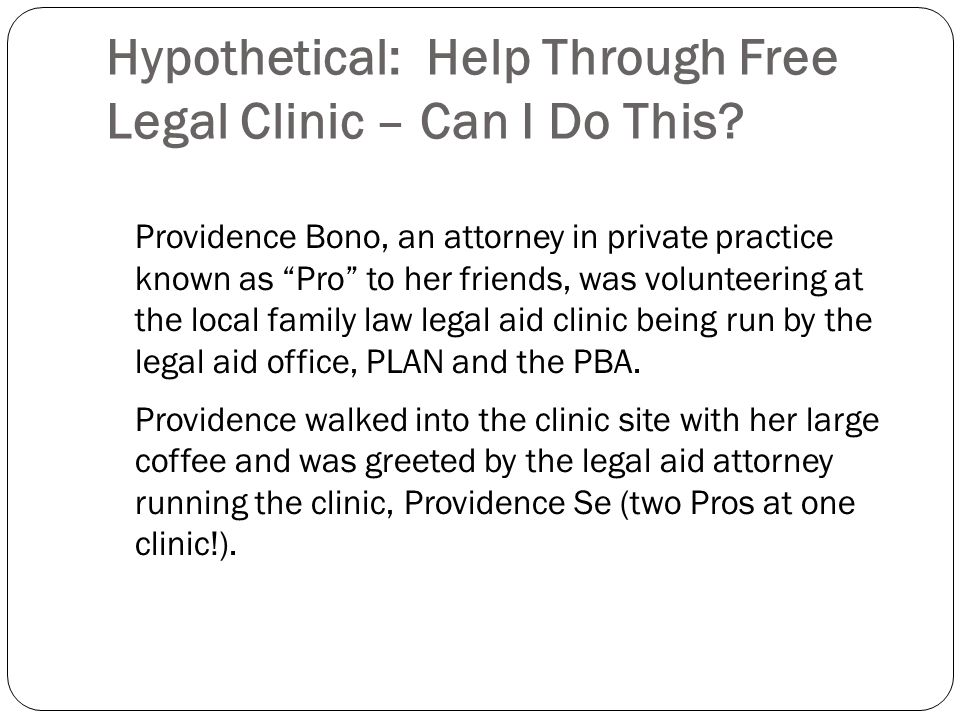 Hypothetical: Help Through Free Legal Clinic – Can I Do This? Providence Bono, an attorney in private practice known as Pro to her friends, was volunt
