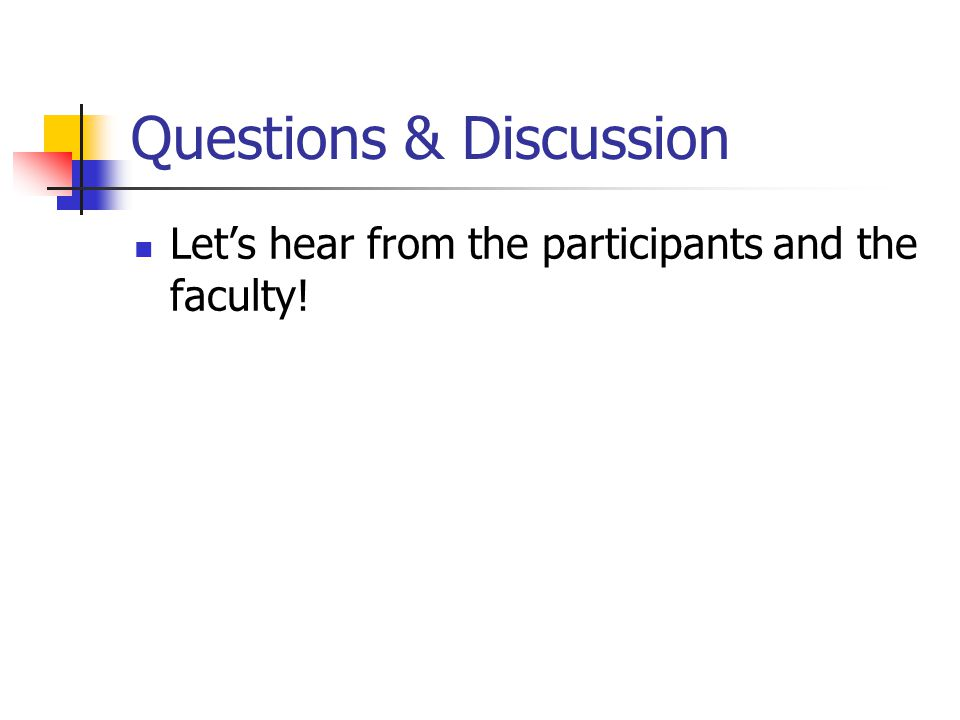 Questions & Discussion Lets hear from the participants and the faculty!