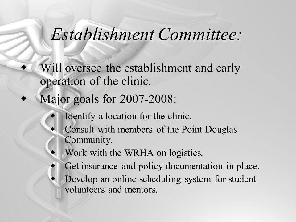 Establishment Committee: Will oversee the establishment and early operation of the clinic.