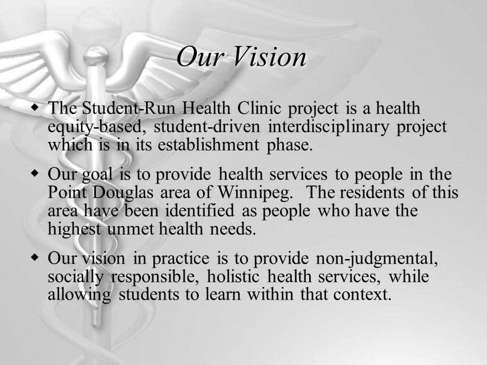 Our Vision The Student-Run Health Clinic project is a health equity-based, student-driven interdisciplinary project which is in its establishment phase.