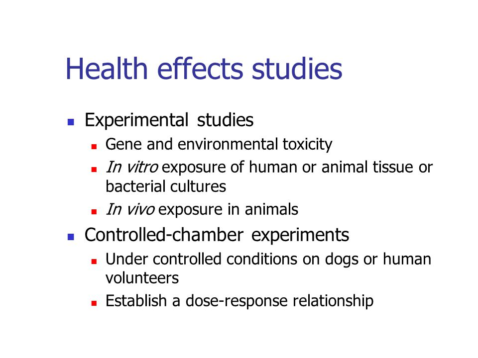 Health effects studies Experimental studies Gene and environmental toxicity In vitro exposure of human or animal tissue or bacterial cultures In vivo