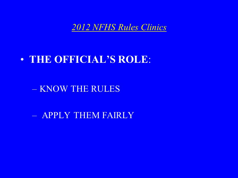 2012 NHFS Rules Clinic 2010 Rules Change Review (Cont.) –2 unadorned flat clips allowed –No casts, leather or plastic on hands, wrists or forearms / braces from elbow up need padding / no padding required for ankle & knee braces –State Association procedure to approve medical/religious modifications