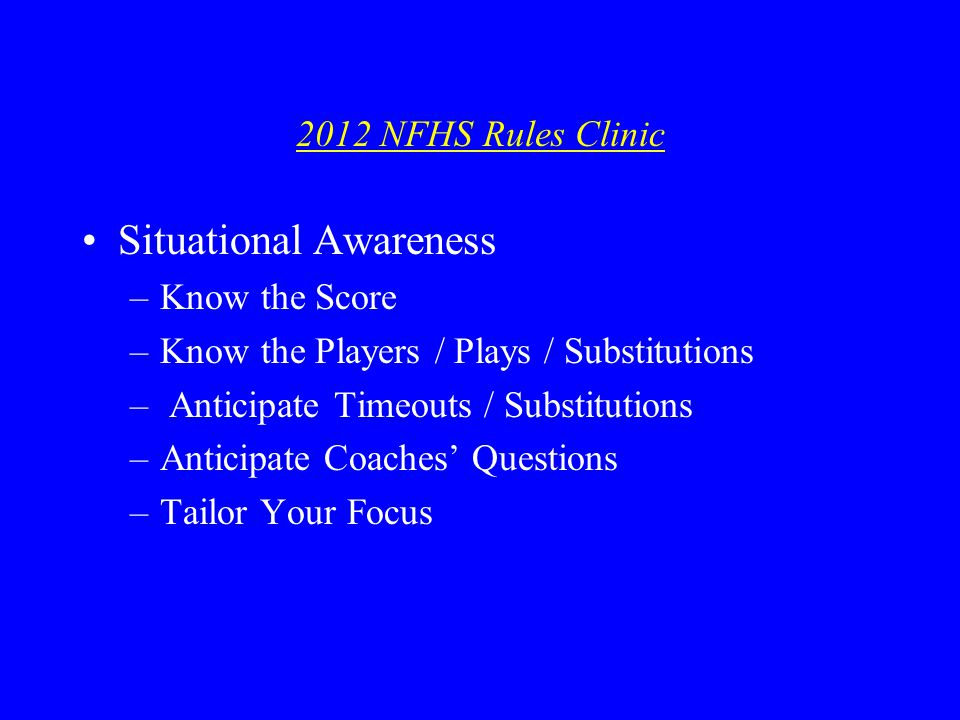 2012 NFHS Rules Clinic Be Calm, Confident & Positive Strive for Consistency Get Respect by Giving Respect Establish Clear Limits Recover from Mistakes / No Make-up Calls Debrief Post-Game Improve Yourself
