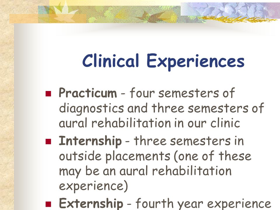Clinic Practicum First year One diagnostic slot for an hour and a half – AA Walk-in service – one hour Clinic lab Staffing Second year Two diagnostic slots for an hour and a half each – AA, HAE, HAC, HAF, ALD Walk-in service – one hour Clinic lab Supervisory meeting