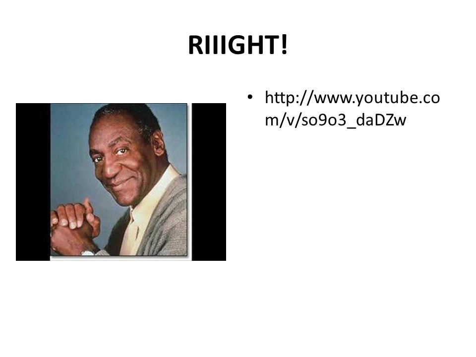 RIIIGHT! http://www.youtube.co m/v/so9o3_daDZw