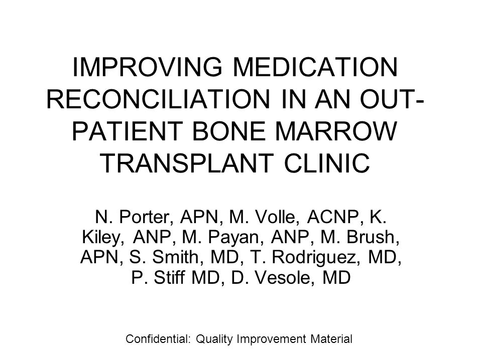 IMPROVING MEDICATION RECONCILIATION IN AN OUT- PATIENT BONE MARROW TRANSPLANT CLINIC N.