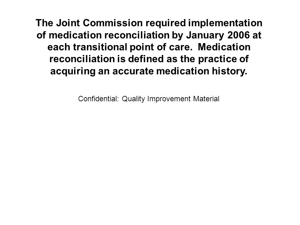 The Joint Commission required implementation of medication reconciliation by January 2006 at each transitional point of care.
