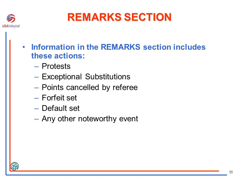 55 REMARKS SECTION Information in the REMARKS section includes these actions: –Protests –Exceptional Substitutions –Points cancelled by referee –Forfe