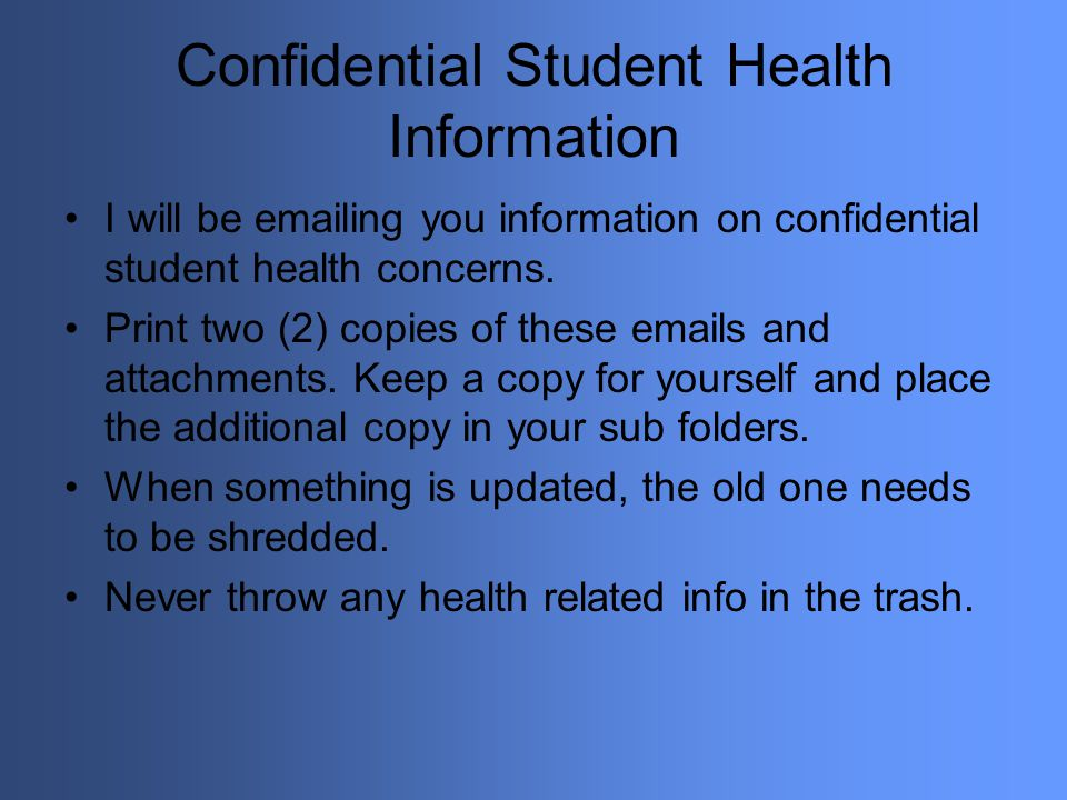Confidential Student Health Information I will be emailing you information on confidential student health concerns. Print two (2) copies of these emai