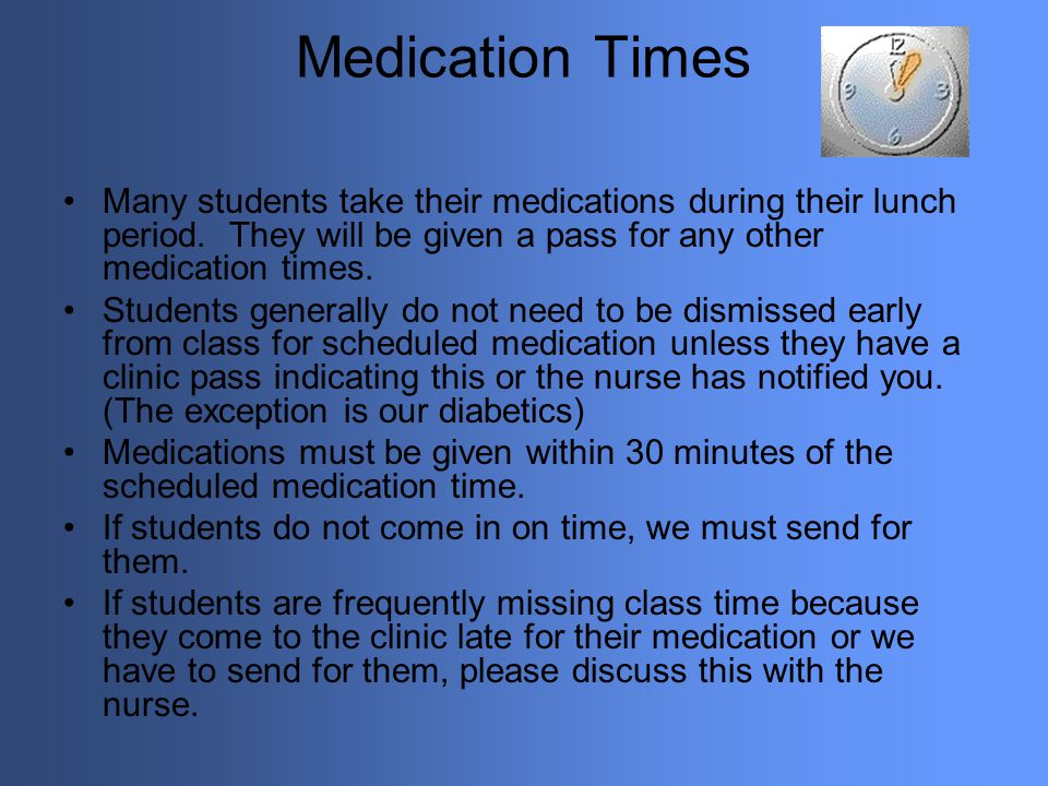 Medication Times Many students take their medications during their lunch period. They will be given a pass for any other medication times. Students ge