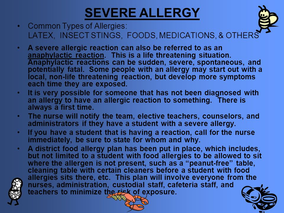 SEVERE ALLERGY Common Types of Allergies: LATEX, INSECT STINGS, FOODS, MEDICATIONS, & OTHERS A severe allergic reaction can also be referred to as an