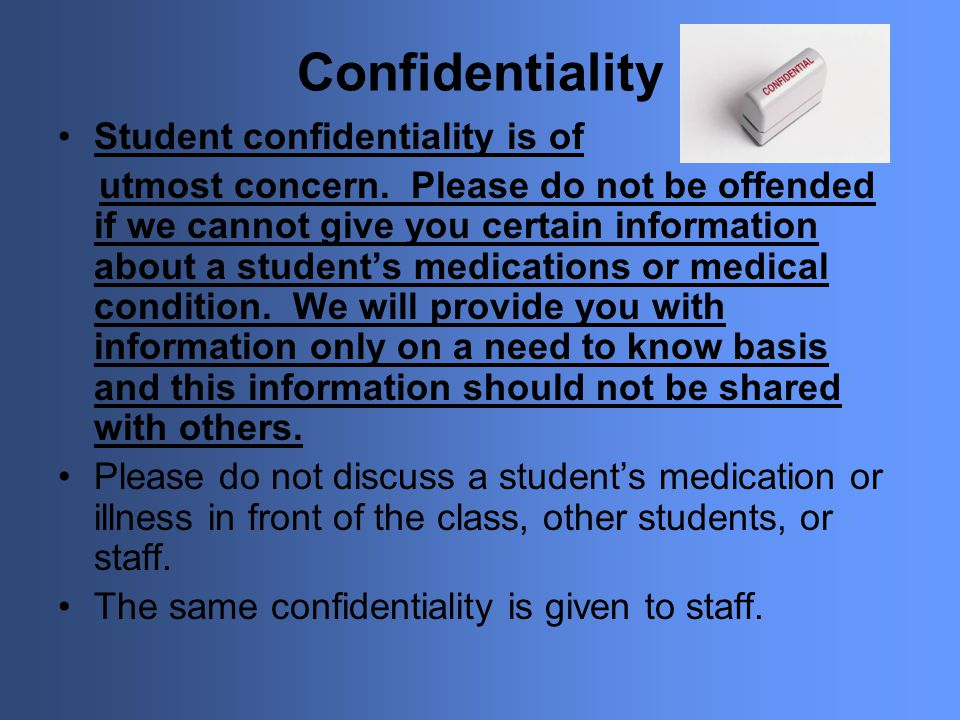 Medication Do not, under any circumstance, give a student medication from your personal supply.