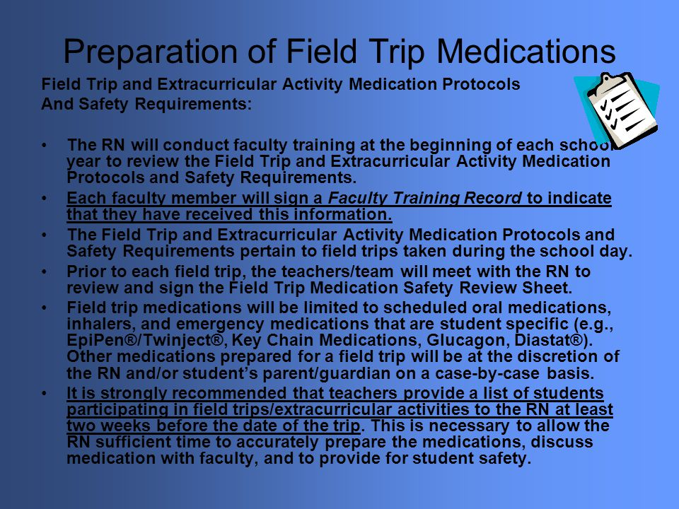 Preparation of Field Trip Medications Field Trip and Extracurricular Activity Medication Protocols And Safety Requirements: The RN will conduct facult