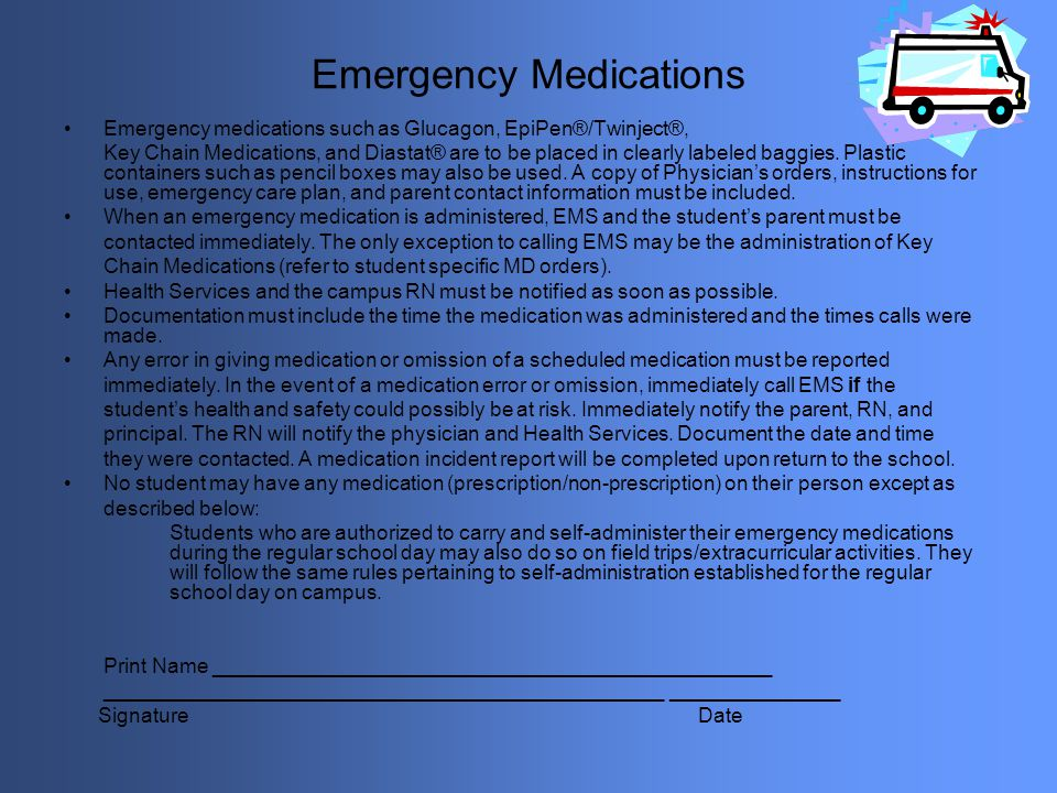 Emergency Medications Emergency medications such as Glucagon, EpiPen®/Twinject®, Key Chain Medications, and Diastat® are to be placed in clearly label