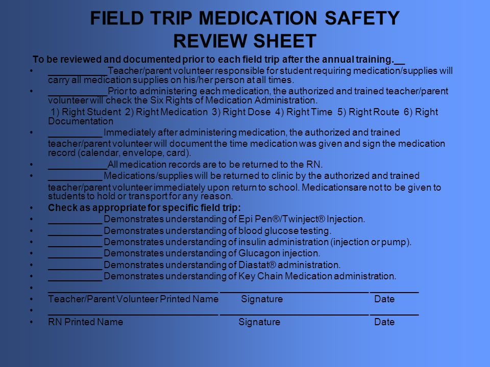 FIELD TRIP MEDICATION SAFETY REVIEW SHEET To be reviewed and documented prior to each field trip after the annual training.__ ___________Teacher/paren