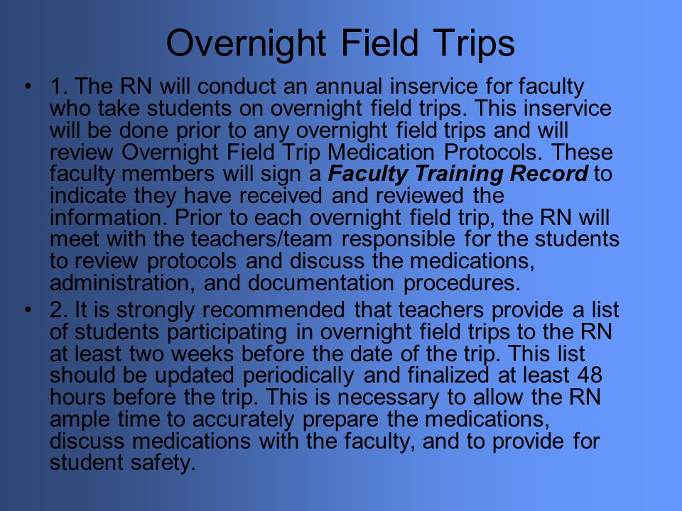 Overnight Field Trips 1. The RN will conduct an annual inservice for faculty who take students on overnight field trips. This inservice will be done p
