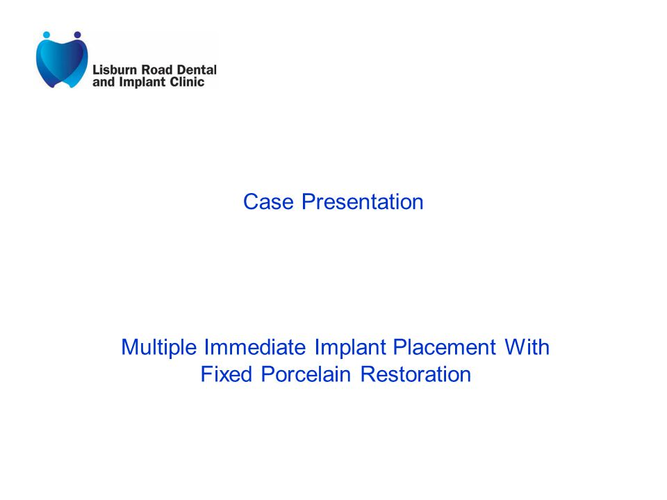 Case Presentation Multiple Immediate Implant Placement With Fixed Porcelain Restoration