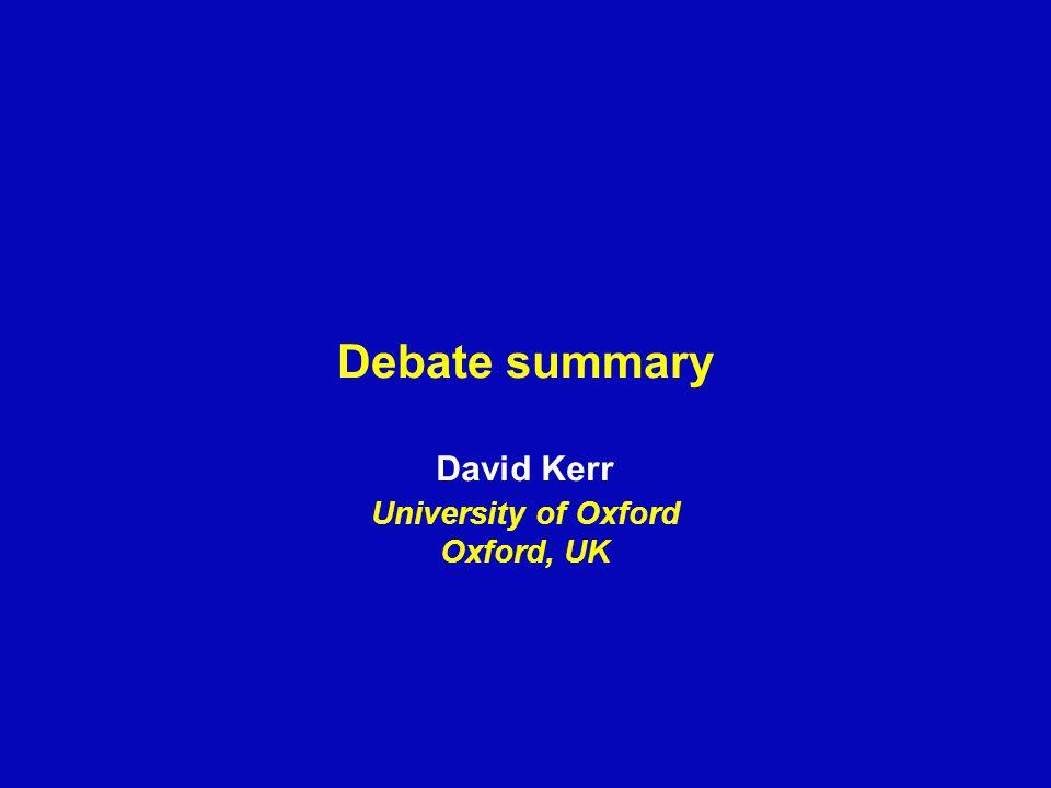 Debate summary David Kerr University of Oxford Oxford, UK