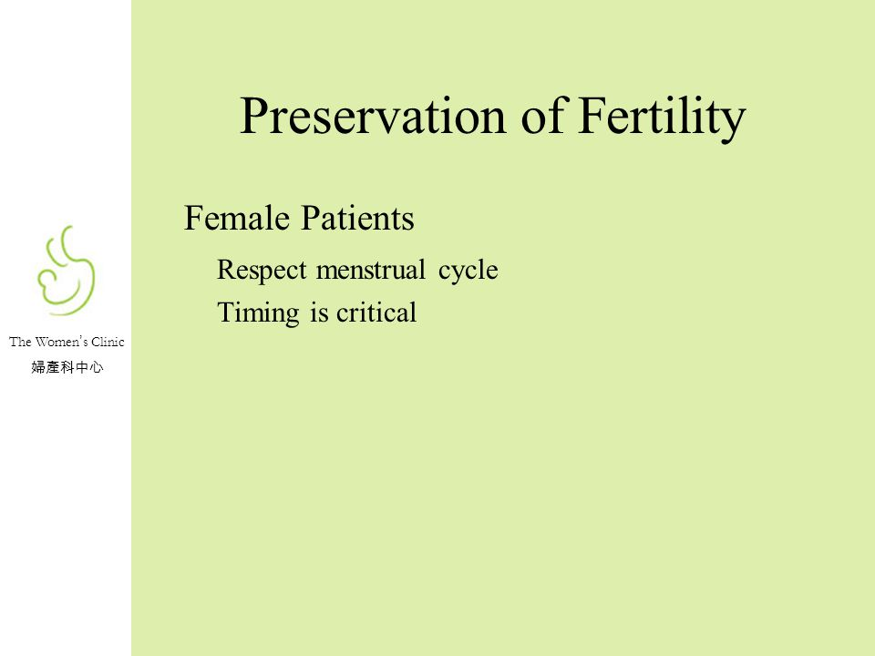 The Women s Clinic Preservation of Fertility Female Patients Respect menstrual cycle Timing is critical