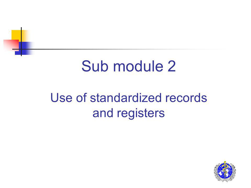 Sub module 2 Use of standardized records and registers