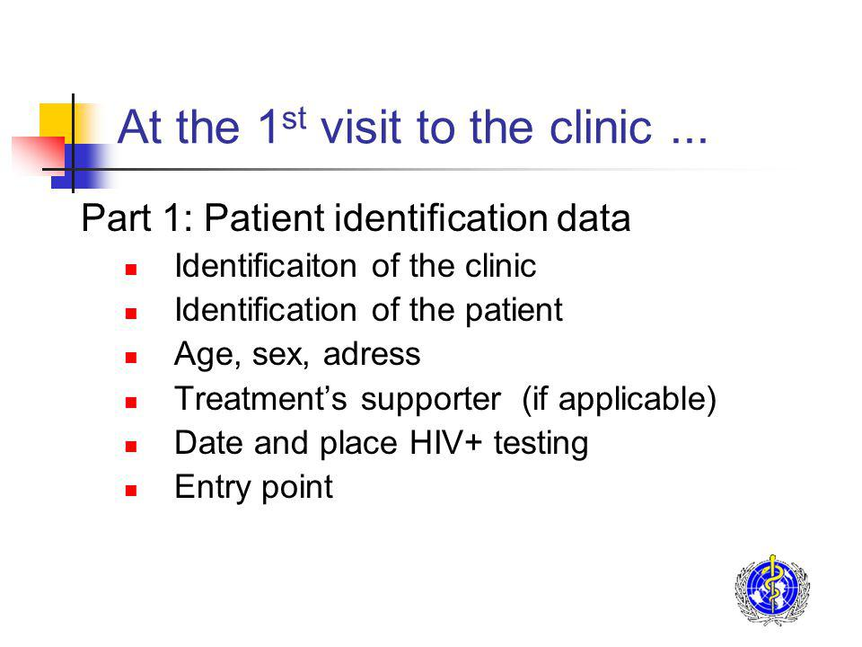 At the 1 st visit to the clinic... Part 1: Patient identification data Identificaiton of the clinic Identification of the patient Age, sex, adress Tre