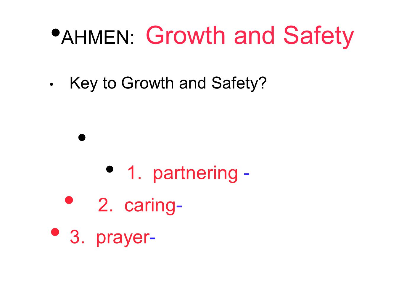 AHMEN: Growth and Safety Key to Growth and Safety? 1. partnering - 2. caring- 3. prayer-