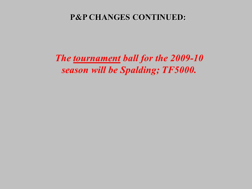 P&P CHANGES CONTINUED: The tournament ball for the 2009-10 season will be Spalding; TF5000.