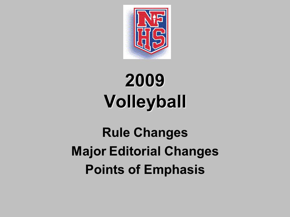 2009 Volleyball Rule Changes Major Editorial Changes Points of Emphasis