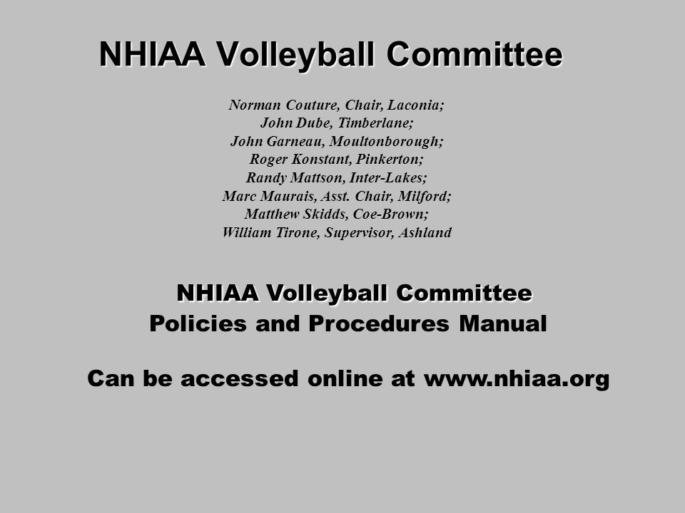 NHIAA Volleyball Committee Norman Couture, Chair, Laconia; John Dube, Timberlane; John Garneau, Moultonborough; Roger Konstant, Pinkerton; Randy Mattson, Inter-Lakes; Marc Maurais, Asst.