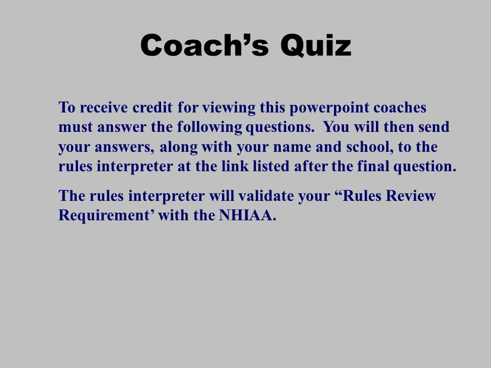 Coachs Quiz To receive credit for viewing this powerpoint coaches must answer the following questions.