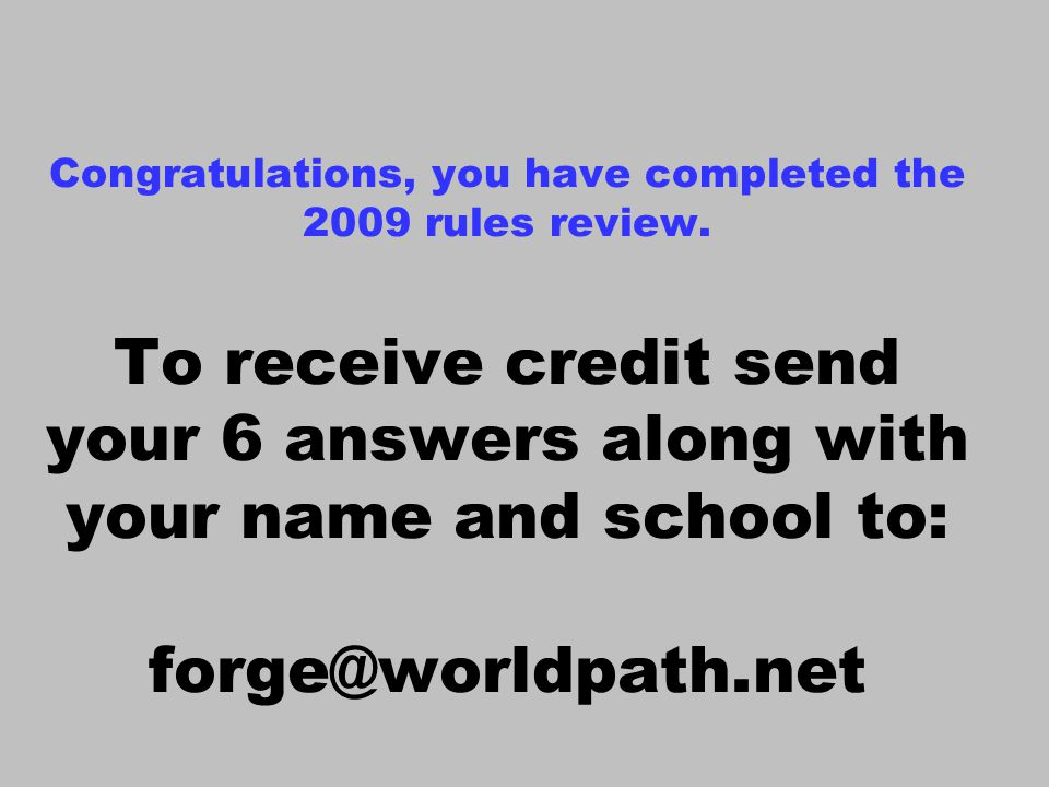 Congratulations, you have completed the 2009 rules review.